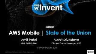 AWS re:Invent 2016: AWS Mobile State of the Union - Serverless, New User, Auth, and More (MBL201)