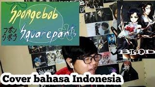 spongebob squarepants/Blood+ Opening Bahasa Indonesia 『Colors of the heart』 (UVERworld cover)