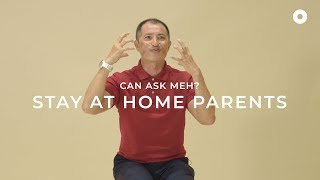 Stay At Home Parents | Can Ask Meh?