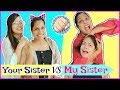 YOUR Sister vs MY Sister - Types of Sisters | #Roleplay #Fun ...