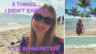 Living in Mauritius | 5 THINGS I DIDN'T EXPECT!