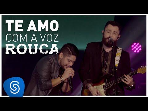 Jorge & Mateus Te Amo Com a Voz Rouca music videos 2016