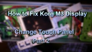How to Fix Korg M3 Display - Change Touch Panel - Part 2