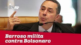 Barroso milita contra Bolsonaro