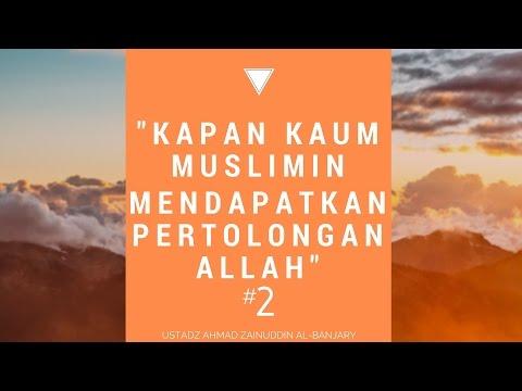 Kapan Kaum Muslimin Akan Medapatkan Pertolongan dari Allah ? #2 - Ustadz Khairullah Anwar Luthfi, Lc