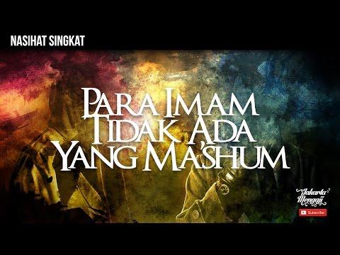 Nasihat Singkat : Para Imam Tidak Ada Yang Ma'shum - Ustadz Dr. Syafiq Riza Basalamah, MA.