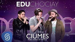 Ouça Edu Chociay - Ciúmes feat Jorge & Mateus DVD Chociay Vídeo
