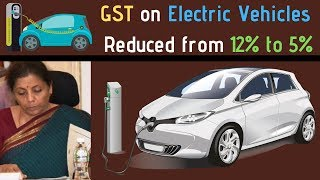 GST on Electric Vehicles Reduced from 12% to 5% in India - GST Council