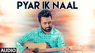 Pyar Ik Naal: Jogi Nohriya (Full audio Song) Anand Sharma | Soya Singh | Latest Punjabi Songs 2018
