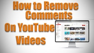 How to Remove Comments on YouTube Video 2016
