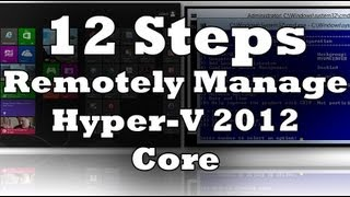 12 Steps to Remotely Manage Hyper-V Server 2012 Core