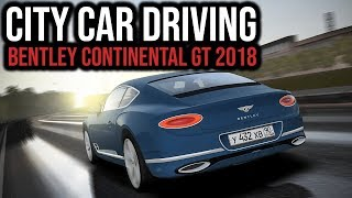 City Car Driving - Bentley Continental GT 6.0 W12 2018 - Morning Drive | 1080p & G27