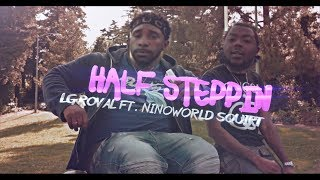 LG Royal ft. Ninoworld Squirt - Half Steppin (SHOT BY Cuzzo Shot This @Dahoodnerds
