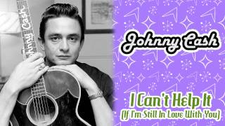 Watch Johnny Cash I Cant Help It if Im Still In Love With You video