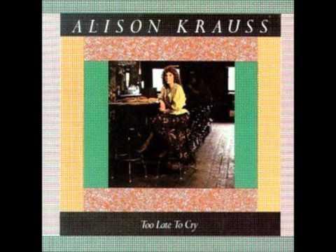 On the Borderline- Alison Krauss.