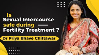 Is Sexual Intercourse safe during Fertility Treatment | Dr. Priya Bhave Chittawar