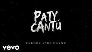 Paty Cantú - Sueños Lastimados (Audio)