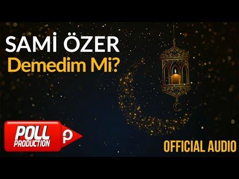 Sami Özer - Demedim Mi? ( Official Audio )