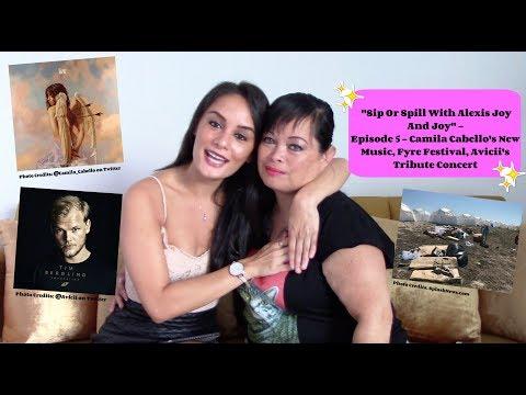 Camila Cabello New Music, Fyre Festival, Avicii Tribute Concert - Sip Or Spill With Alexis Joy & Joy