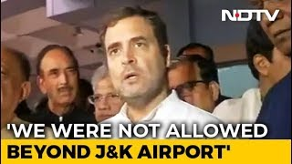 quotThings Not Normal In JampKquot: Rahul Gandhi On Being Sent Back From Srinagar