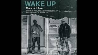 MOULA 1ST - Wake Up Feat. Pyrex & Andreena
