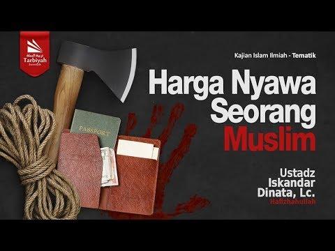 Harga Nyawa Seorang Muslim | Ustadz Iskandar Dinata, Lc.