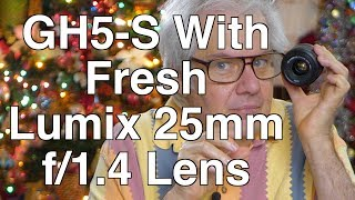 Panasonic GH5s Camera & Awesome Lumix 25mm f/1.4 lens