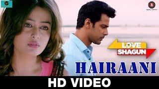 Download Hairaani | Love Shagun | Arijit Singh, Sakina Khan | Anuj Sachdeva, Nidhi Subbaiah 3Gp Mp4