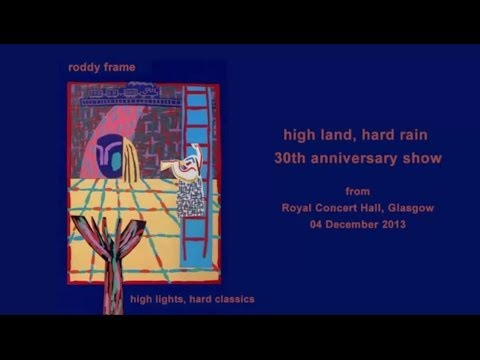 Roddy Frame - High Land Hard Rain Anniversary Show 2013