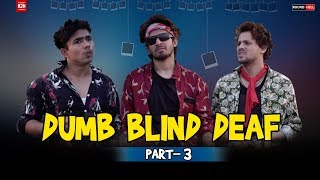 DUMB BLIND DEAF Part-3 | Round2hell | R2H