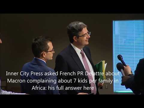 Inner City Press Asked French PR Delattre about Macron Complaining about 7 kids per family in Africa
