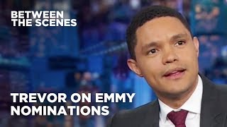 Trevor on The Daily Show's Emmy Nominations - Between the Scenes | The Daily Show
