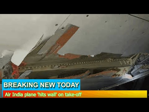 Breaking News - Air India plane 'hits wall' on take-off