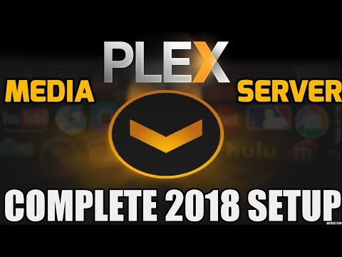 Starting a Plex Media Server | Complete Setup-Everything that you need to know | 2018