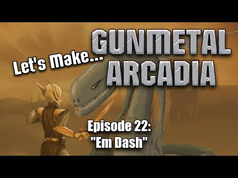 "Let's Make Gunmetal Arcadia, Episode 22: ""Em Dash"""