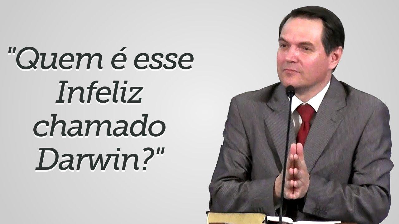 """""""Quem é esse Infeliz chamado Darwin?"""" - Sérgio Lima"""