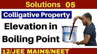 Solutions 05 I Colligative Property -  Elevation in Boiling Point  : Concept and Numericals JEE/NEET