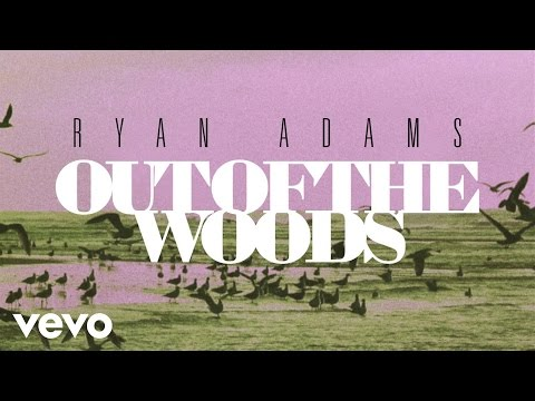 Ryan Adams - Out Of The Woods