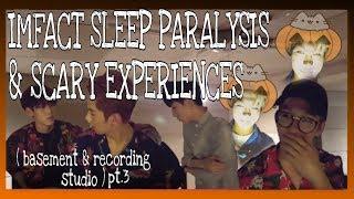 IMFACT Sleep Paralysis & Scary Experiences pt.3 (basement & studio)