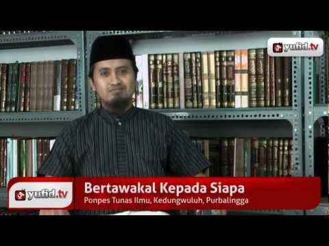 Ceramah Agama: Tawakkal Kepada Siapa - Ustadz Abdullah Zaen