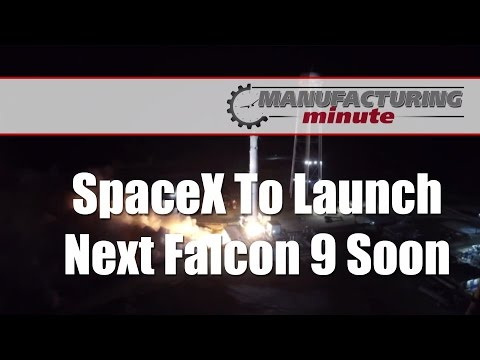 Manufacturing Minute: SpaceX To Launch Next Falcon 9 Soon