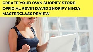 Create Your Own Online Store with Shopify: Official Kevin David Shopify Ninja Masterclass Review