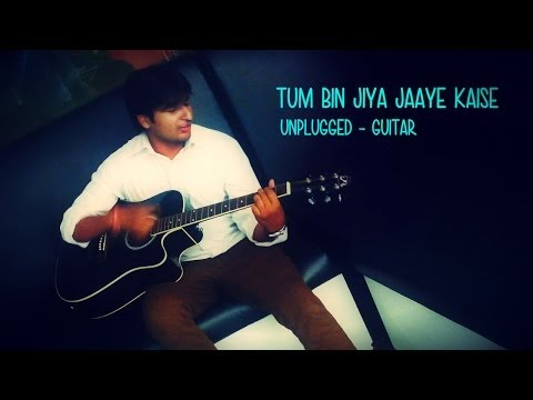 Tum bin jiya jaae kaise guitar unplugged by amit singh.mp4