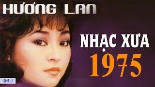 HƯƠNG LAN TRƯỚC 1975 - Tuyển tập nhạc vàng xưa hay nhất Sài Thành Một thời