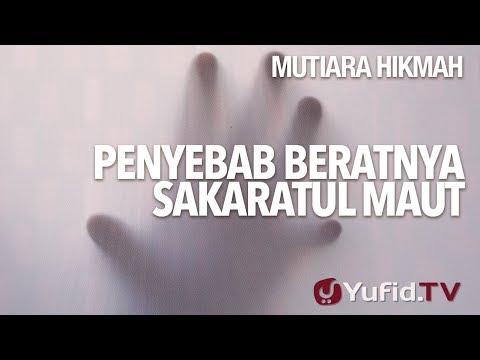Penyebab Beratnya Sekaratul Maut - Ustadz Abu Ihsan Al-Maedani, MA.
