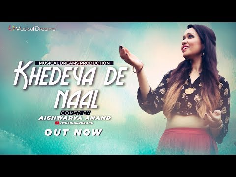 Khedeya De Naal || Cover ft. Aishwarya Anand || Latest Cover Song 2018 || Musical Dreams thumbnail