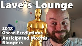 Anticipated 2018 Movies | Oscar Predictions | Bloopers