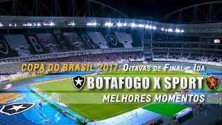 HD   Melhores Momentos: Botafogo 2 x 1 Sport - Copa do Brasil 2017 (Oitavas de Final - Ida)