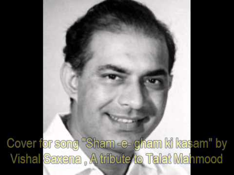sham e gham ki kasam by vishal- tribute to talat mahmood