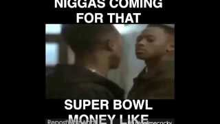 Niggas Coming For That Super Bowl Money Like...